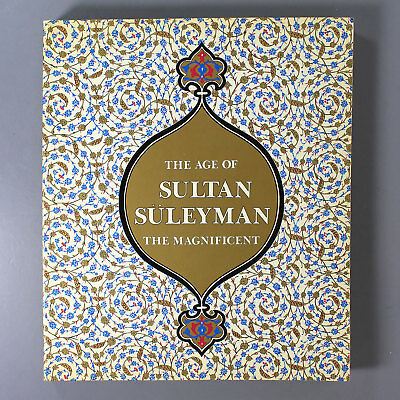 THE AGE OF SULTAN SULEYMAN THE MAGNIFICENT by Esin Atil - 1987 - Ottoman Turkey