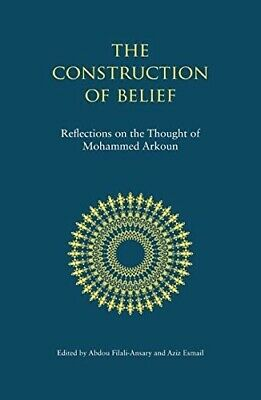 The Construction of Belief: Reflections on the Thought of Mohammed Arkoun - New