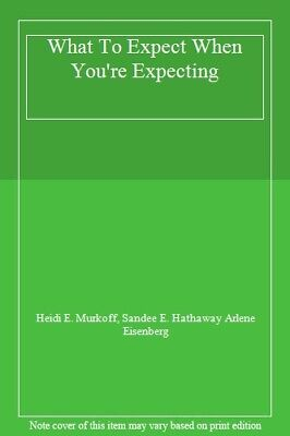 What To Expect When You're Expecting By Heidi E. Murkoff, Sandee E. Hathaway Ar