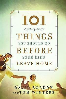 101 Things You Should Do Before Your Kids Leave Home by Tom Winters, David Bordo