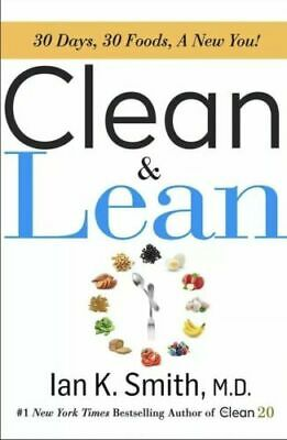 Clean & Lean: 30 Days, 30 Foods, a New You by Ian K. Smith M.D.Hardcover NEW