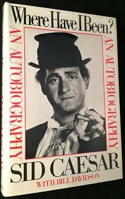 Sid CAESAR / Where Have I Been? An Autobiography SIGNED FIRST PRINTING COPY