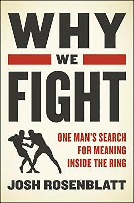 Why We Fight: One Mans Search for Meaning Inside the Ring by Rosenblatt New..