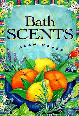 Bath Scents by herbalist Alan Hayes - recipes using herbs & fragrant oils -