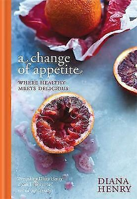 A Change of Appetite: where delicious meets healthy by Diana Henry (Hardback, 20
