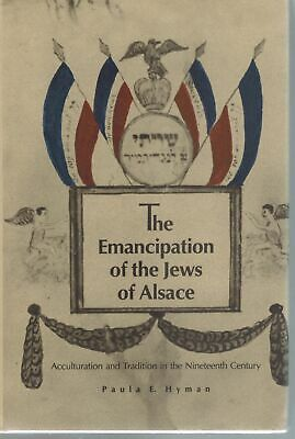 The Emancipation of the Jews of Alsace: Acculturation and Tradition in the Ninet