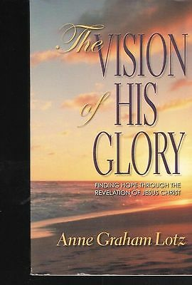 The Vision of His Glory : Finding Hope Through the Revelation of Jesus Christ by