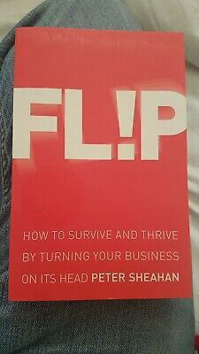 Flip: How to Survive and Thrive by Turning Your Business on Its Head P Sheahan