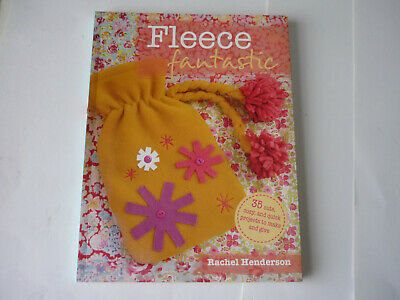 Fleece Fantastic 35 Cute ,Cosy & Quick Projects To Make Book