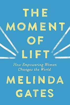The Moment of Lift How Empowering Women Changes Hardcover by Melinda Gates NEW