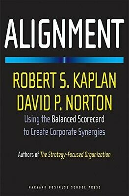 Alignment: Using the Balanced Scorecard to Create Corporate Synergies: How to Ap