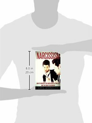 Narcissism How to Identify The Narcissist in Your Life and The Road to Recovery