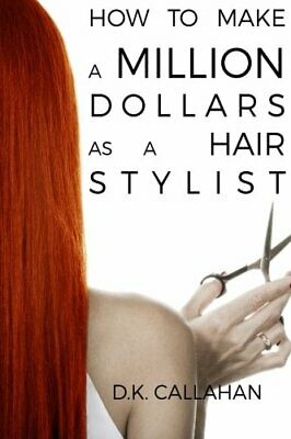 How to Make a Million Dollars as a Hair Stylist The Secret Formula to Success R