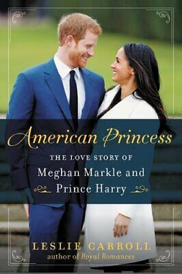 American Princess: The Love Story of Meghan Markle and Prince Harry, Carroll..