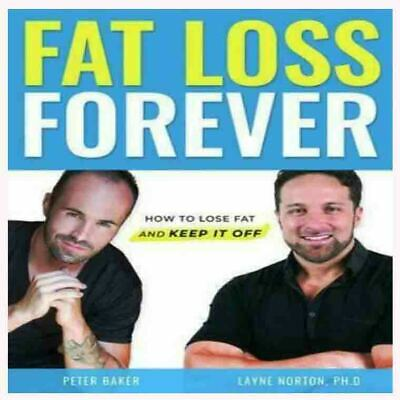 Fat Loss Forever : How to lose fat and keep it off
