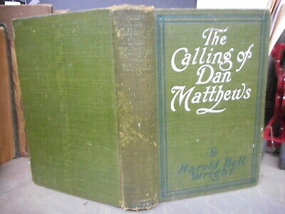 THE CALLING OF DAN MATTHEWS, Harold Bell Wright,Antique 1909, First Edition,RARE