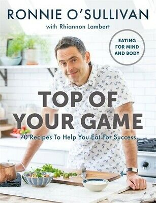 Top Of Your Game 70 Recipes To Help You Eat For Success by Ronnie O'Sullivan NEW