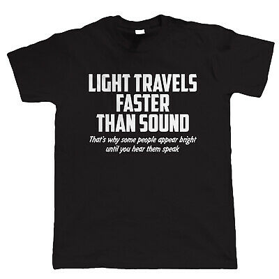 Light Travels Faster Than Sound, Mens T Shirt - Funny Offensive Gift Dad Him