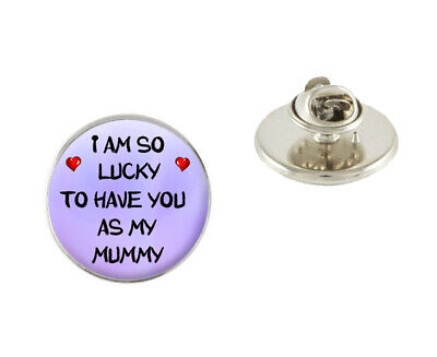 Lucky To Have You As My Mummy 25mm Metal Pin Badge Tie Pin Brooch Gift N544