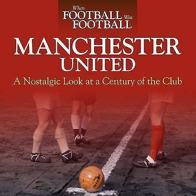 When Football Was Football: Manchester United: A Nostalgic Look at a Century of…