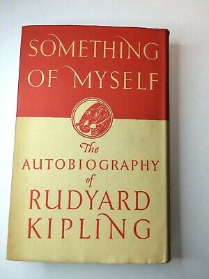 """Something of Myself: For My Friends Known and Unknown"" by Rudyard Kipling 1937"