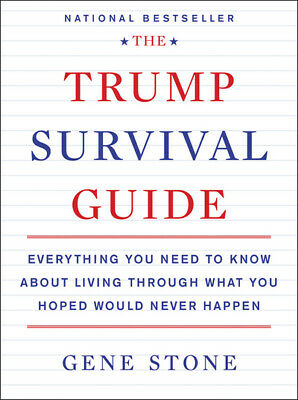 The Trump Survival Guide: Everything You Need to Know About Living Through What