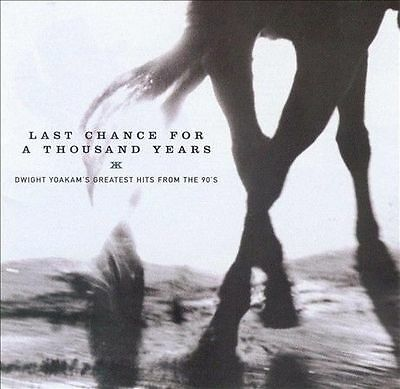 Last Chance for a Thousand Years: Dwight Yoakam's Greatest Hits from the 90's, Y