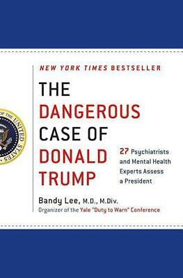 The Dangerous Case of Donald Trump: 27 Psychiatrists and Mental Health Experts A