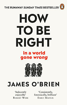 How to Be Right : . . . in a World Gone Wrong, Paperback by O'Brien, James, I...