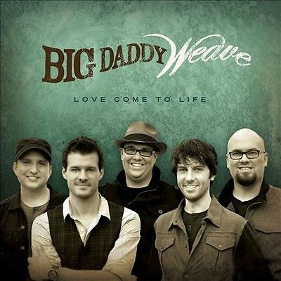 Big Daddy Weave - Love Come to Life  (CD, Apr-2012, Fervent Records)