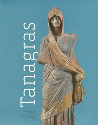 Tanagras. Figurines for Life and Eternity - The Musee du Louvres Collection of