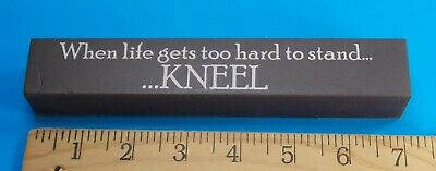 When Life Gets Too Hard To Stand Kneel Wooden Block Americana Home Decor