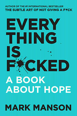 Everything Is F*cked: A Book About Hope by Mark Manson (Paperback)