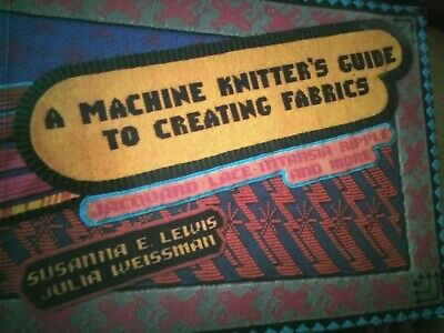 A Machine Knitter's Guide To Cteating Frabrics