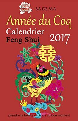Calendrier Feng Shui 2017 - L'annee du Coq Badema Badema Editions 248 pages