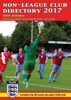 Non-League Club Directory 2017 Tony (ed) Williams Mike (ed) Williams 880 pages