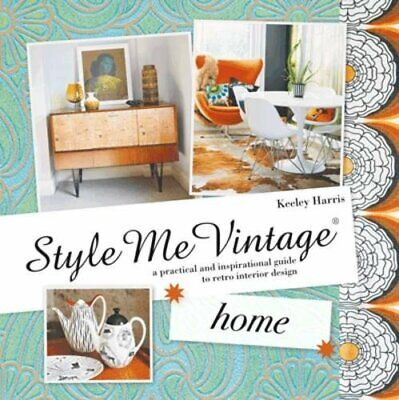 Home: A Practical and Inspirational Guide to Retro Interior Design Keeley Harris