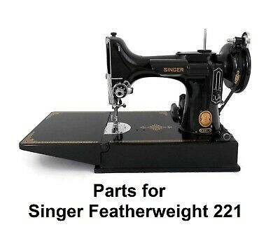 Original Singer Featherweight 221 Sewing Machine Replacement Repair Parts