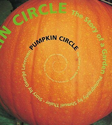 Pumpkin Circle: The Story of a Garden George Levenson Tricycle Press New edition