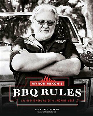 Myron Mixon's Bbq Rules: The Old-school Guide to Smoking Meat 01 239 pages