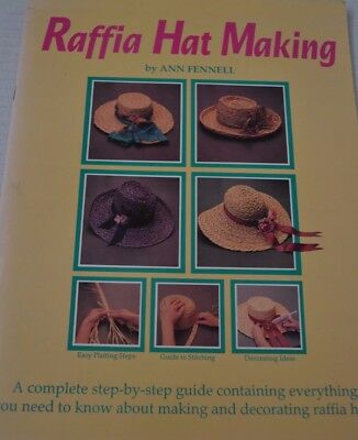 RAFFIA HAT MAKING BY ANN FENNELL Step-by-Step Guide to Making & Decorating Hats