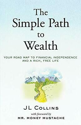 The Simple Path to Wealth: Your road map to financial independence and a rich, f