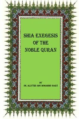 Shia Exegesis of the Noble Quran Dr. Alsyyed Abu Mohammad Naqvi Createspace