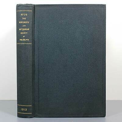 NUMISMATIC and ANTIQUARIAN SOCIETY of PHILADELPHIA - Vol. 26, 1913 - Hardcover