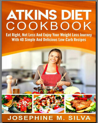 Atkins Diet Cookbook – Eat Right, Not Less And Enjoy PDF EB00k Fast Delivery