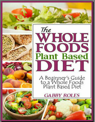 The Whole Foods Plant Based Diet – A Beginner's Guide PDF EB00k Fast Delivery