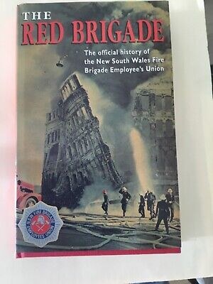 """""""The Red Brigade"""" Official History Of Nsw Fire Brigade Employee's Union."""