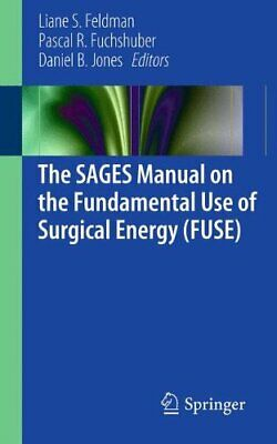The SAGES Manual on the Fundamental Use of Surgical Energy (FUSE), Feldman..
