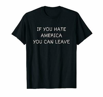 If You Hate America You Can Leave Patriotic Unisex Funny Black T-Shirt S-6XL