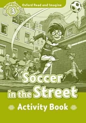 Oxford Read and Imagine: Level 3:: Soccer in the Street activity book by Paul...